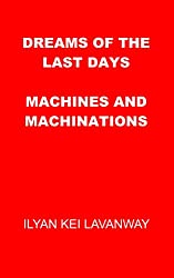 Dreams of the Last Days: Machines and Machinations