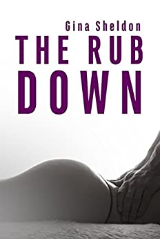 The Rub Down (The Rub Down Series Book 1) by [Sheldon, Gina]