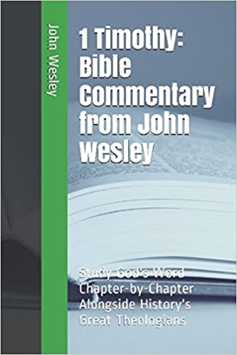 1 Timothy: Bible Commentary from John Wesley: Study God's Word Chapter-by-Chapter Alongside History's Great Theologians