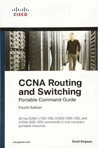 CCNA Routing and Switching Portable Command Guide (ICND1 100-105, ICND2 200-105, and CCNA 200-125) (4th Edition)