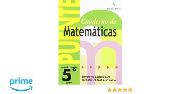 Cuaderno De Matemáticas. Puente 5º Curso Primaria. Ejercicios Básicos Para Preparar El Paso A 6º Curso - 9788478874576: Amazon.es: Vv.Aa.: Libros