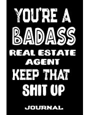 You're A Badass Real Estate Agent Keep That Shit Up: Blank Lined Journal To Write in | Funny Gifts For Real Estate Agent