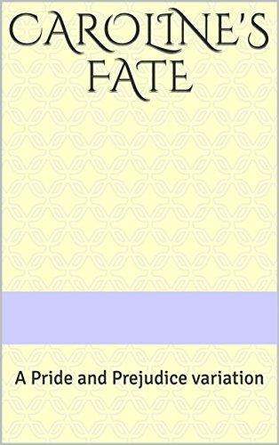 Caroline's Fate: A Pride and Prejudice variation