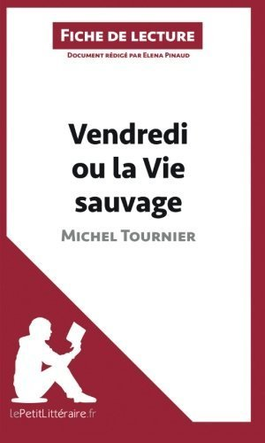Vendredi Ou La Vie Sauvage De Michel Tournier Fiche De Lecture: R??sum?? Complet Et Analyse D??taill??e De L'oeuvre French Edition By Elena Pinaud 2014-04-22