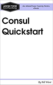 Consul Quickstart: An AdminTome Cantrip Series eBook by [Ward, Bill]