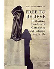 Free to Believe: Rethinking Freedom of Conscience and Religion in Canada