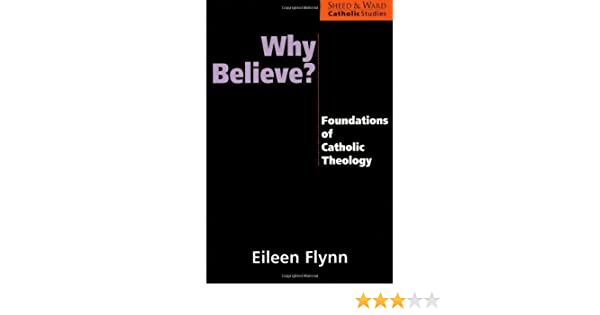 Why believe foundations of catholic theology sheed ward catholic why believe foundations of catholic theology sheed ward catholic studies series kindle edition by eileen flynn religion spirituality kindle ebooks fandeluxe Choice Image