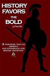 History Favors the Bold: 18 Ways to Improve Self-Confidence and Become Authentic (Self Confidence, Self Esteem, Discipline)