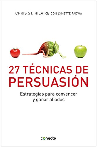 27 técnicas de persuasión / 27 Powers of Persuasion: Estrategias para convencer y ganar aliados / Simple Strategies to Seduce Audiences and Win Allies (Spanish Edition)
