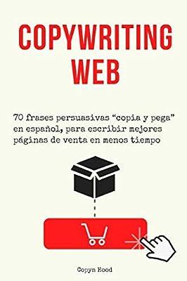 """Copywriting web: 70 frases persuasivas """"copia y pega"""" en español, para escribir mejores páginas de venta en menos tiempo. (Páginas de venta en 3 horas) (Spanish Edition)"""