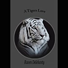 A Tiger's Love Audiobook by Raven I. Delehanty Narrated by Jim Masters