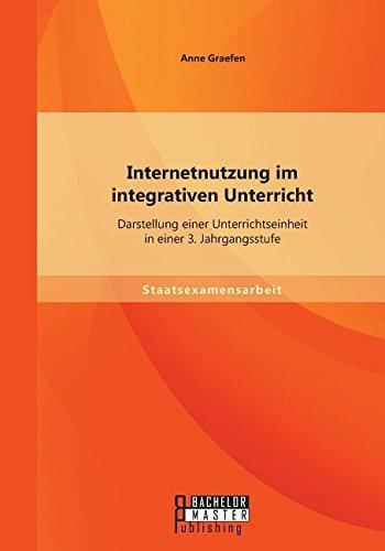 Download Internetnutzung im integrativen Unterricht: Darstellung einer Unterrichtseinheit in einer 3. Jahrgangsstufe (German Edition) ebook
