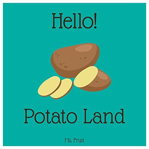 Hello! Potato Land: Discover 500 Delicious Potato Recipes Today! (Potato Recipe Book, Potato Cookbook, Potato Book, Potato Diet Book, Potato Salad Cookbook, Potato Soup Recipe) by Ms. Fruit