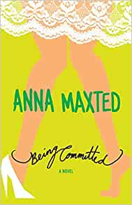 Being Committed A Novel Anna Maxted 9780060096694 border=
