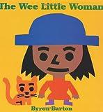 The Wee Little Woman, Byron Barton, 0060233885