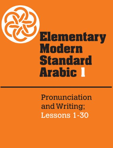 Elementary Modern Standard Arabic: Volume 1, Pronunciation and Writing; Lessons 1-30 (Elementary Modern Standard Arabic, Lessons 1-30) Pdf