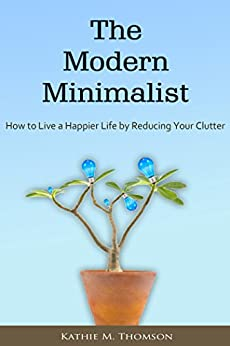 Minimalism the modern minimalist how to live a happier for Minimalist living amazon
