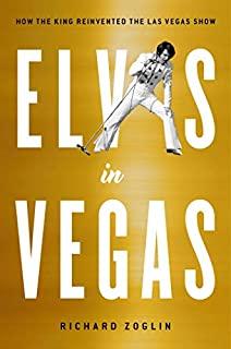 Book Cover: Elvis in Vegas: How the King Reinvented the Las Vegas Show