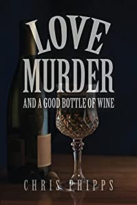 Love, Murder And A Good Bottle Of Wine by Chris Phipps ebook deal