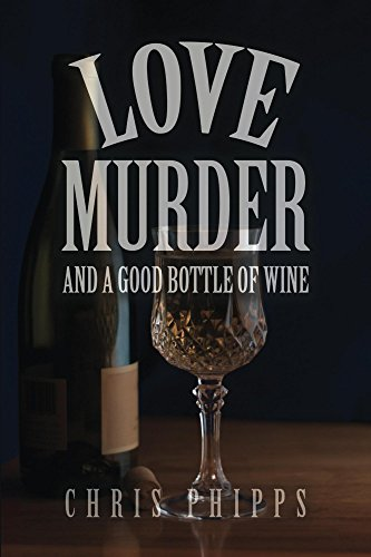 Love,Murder and a Good Bottle of Wine (Wagner & Callender Mystery Book 1) by [Phipps, Chris]