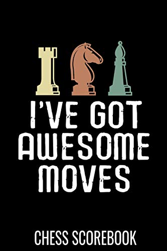I've got awesome moves | Chess Scorebook: Record your Games, Track your Moves & Analyse your Strategies | 80 Games, 50…