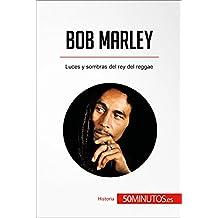 Bob Marley: Luces y sombras del rey del reggae (Historia) (Spanish Edition)
