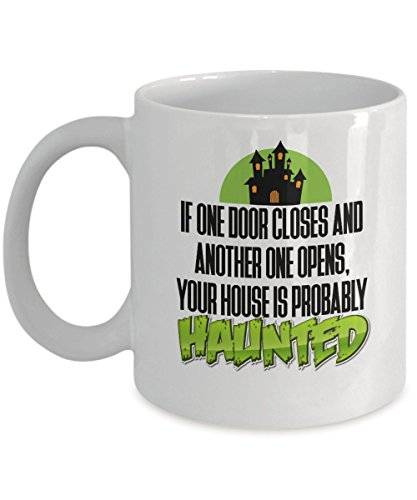(Funny Halloween - If one door closes and another one opens, Your House is Probably HAUNTED - Get This - It Would Be Their New Favorite Coffee / Tea)