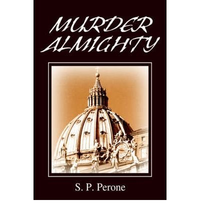 [ [ [ Murder Almighty [ MURDER ALMIGHTY ] By Perone, S P ( Author )Sep-26-2005 Paperback