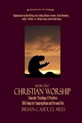 Christian Worship: Concepts, Teachings, & Practices with Song Supplement (Worship and the Assembly) (Volume 2)