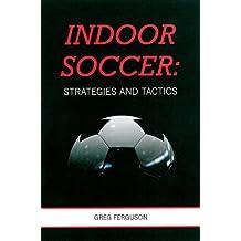 Indoor Soccer: Strategies and Tactics