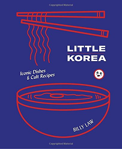 Little Korea: Iconic Dishes & Cult Recipes by Billy Law