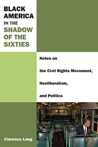 Search : Black America in the Shadow of the Sixties: Notes on the Civil Rights Movement, Neoliberalism, and Politics (Class : Culture)