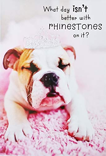 What Day isn't Better with Rhinestones on it? - Hope Your Birthday is Fabulous Just Like You Greeting Card with Princess Bulldog Dog (For Her Woman Girl)