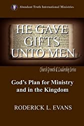 He Gave Gifts Unto Men: God's Plan For Ministry In The Kingdom