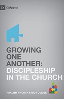 Growing One Another: Discipleship in the Church (9Marks: Healthy Church Study Guides) by [Jamieson, Bobby]