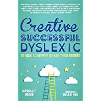 Creative, Successful, Dyslexic: 23 High Achievers Share Their Stories