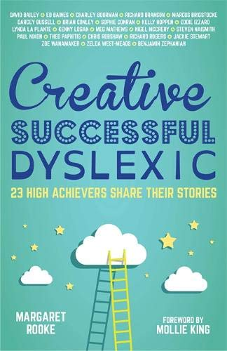 Creative, Successful, Dyslexic: 23 High Achievers