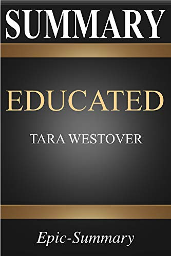 Summary: Educated | A Comprehensive Summary to Tara Westover's Book (Epic Summary Series 2)