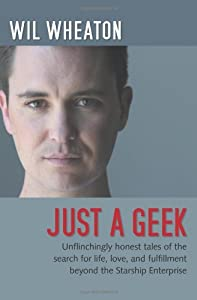 Just a Geek: Unflinchingly honest tales of the search for life, love, and fulfillment beyond the Starship Enterprise by Wil Wheaton (7-Sep-2009) Paperback