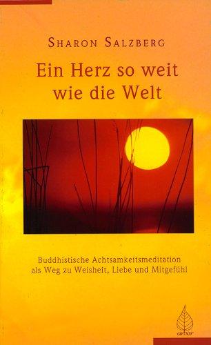 Ein Herz so weit wie die Welt: Buddhistische Achtsamkeitsmeditation als Weg zur Weisheit, Liebe und Mitgefühl Sondereinband – 15. Oktober 1999 Sharon Salzberg Liebe und Mitgefühl Arbor 392419548X