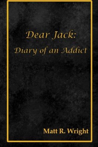 Dear Jack - Dear Jack: Diary of an Addict