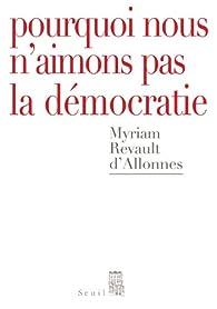 Pourquoi nous n'aimons pas la démocratie par Myriam Revault-d'Allonnes