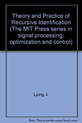 Theory and Practice of Recursive Identification (Signal Processing, Optimization, and Control)
