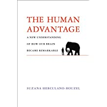 The Human Advantage: A New Understanding of How Our Brain Became Remarkable (The MIT Press)