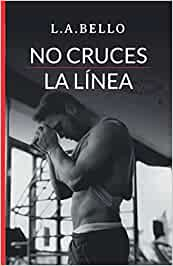No Cruces la Línea: Novela Romántica 2020