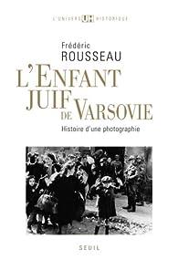 L'enfant juif de Varsovie. Histoire d'une photographie par Frédéric Rousseau