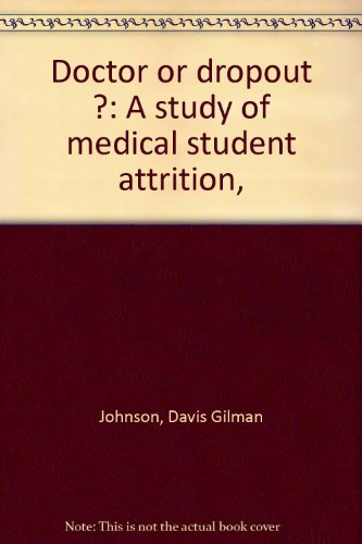 Doctor or dropout ?: A study of medical student attrition,