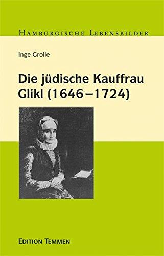 Die jüdische Kauffrau Glikl (1646 - 1724) (Hamburgische Lebensbilder)