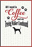 All I need is Coffee and my Treeing Walker Coonhound: A diary for me and my dogs adventures and journaling my well deserved coffee consume