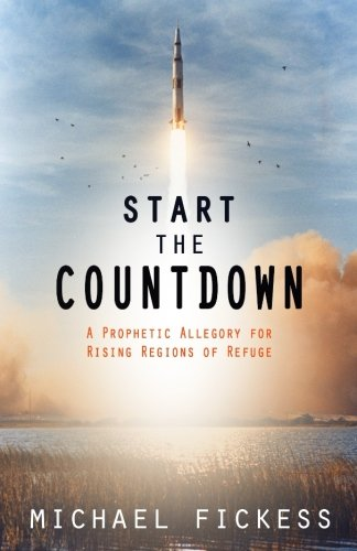 Start the Countdown: A Prophetic Allegory for Rising Regions of Refuge (The Restoration Series: Prophetic Stories for Changing Times) (Volume 1)